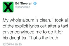 Never. Never say Ed Sheeran doesn't care about his fans. I will take all the expletives that Ed took out of his album, and dump them unceremoniously upon you.