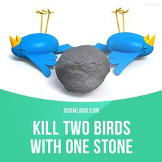 "idiomland: "" ""Kill two birds with one stone"" means ""to complete two tasks at one time with a single action"". Example: I killed two birds with one stone and saw some old friends while I was in London visiting my parents. Get our apps for learning..."