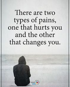 """There are two types of pains, one that hurts you and the other that changes you. Change Quotes, Quotes To Live By, Me Quotes, Motivational Quotes, Inspirational Quotes, Positive Vibes, Positive Quotes, Pain Quotes, Strong Quotes"