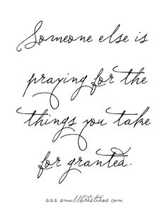 Monday Mantra // someone else is praying for the things you take for granted.