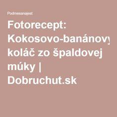 Fotorecept: Kokosovo-banánový koláč zo špaldovej múky   Dobruchut.sk