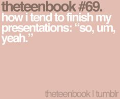 """how i tend to finish my presentations: """"so, um, yeah"""".this reminds me of Jessie. Teen Quotes, Book Quotes, Life Quotes, Qoutes, Funny Posts, Relatable Posts, Thats So Me, Books For Teens, I Can Relate"""
