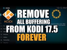 REMOVE ALL BUFFERING FROM KODI 17.5 - 17.6  FOREVER THE ULTIMATE SOLUTION FOR ALL DEVICES - YouTube