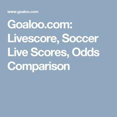 Goaloo.com: Livescore, Soccer Live Scores, Odds Comparison