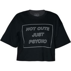 Not Cute Just Psycho Cropped Tee ($45) ❤ liked on Polyvore featuring tops, t-shirts, shirts, crop tops, black, crop top, tee-shirt, t shirts, crop t shirt and crop shirts