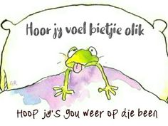 Grieving Quotes, Get Well Wishes, Afrikaans Quotes, Get Well Soon, Happy Birthday Wishes, Feel Better, Sick, Messages, Thoughts