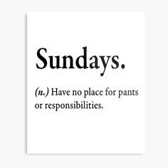 'Sundays : Have no place for pants nor responsibilities.' Metal Print by Safwen Daghsen Sunday Humor, Sunday Quotes, Sunday Feels, Lazy Sunday, Chill Quotes, Me Quotes, Gemini Love, Empowering Quotes, Positive Thoughts