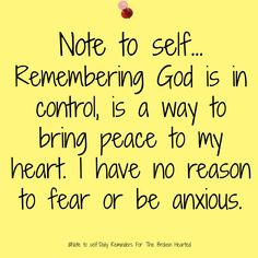 Note to self… Remembering God is in control, is a way to bring peace to my…