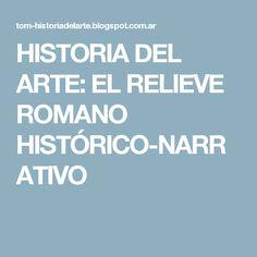 HISTORIA DEL ARTE: EL RELIEVE ROMANO HISTÓRICO-NARRATIVO