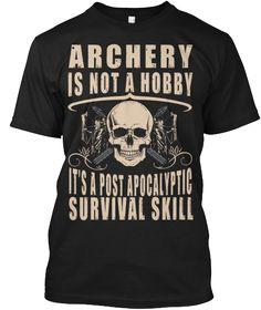 Limited Edition Archery is a Survival Skill T-Shirt.