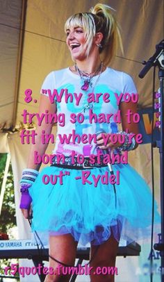 """Why are you trying so hard to fit in when you're born to stand out?"" ~Rydel Lynch So inspirational...."
