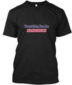 Trust Me, I'm An Architect Black T-Shirt Front - This is the perfect gift for someone who loves Architect. Thank you for visiting my page (Related terms: Professional jobs,job Architect,Architect,architects,architectural design,myjobs.com,architect job,a ...)