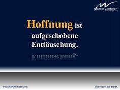 Hoffnung ist aufgehobene Enttäuschung.  www.martinlimbeck.de