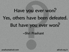 Have you ever won? Yes, others have been defeated. But have you ever won?  ~ Shri Prashant  #ShriPrashant #Advait #victory #winning #defeat #comeptition #awareness    Read at:- prashantadvait.com Watch at:- www.youtube.com/c/ShriPrashant Website:- www.advait.org.in Facebook:- www.facebook.com/prashant.advait LinkedIn:- www.linkedin.com/in/prashantadvait Twitter:- https://twitter.com/Prashant_Advait
