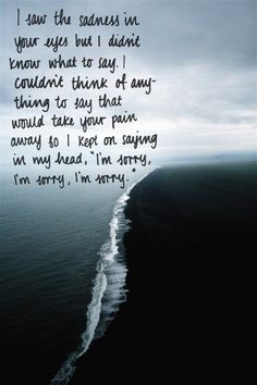 "I wish I was that type of person who would know what to say at that given moment. But instead, I'm the type who is afriad of saying something wrong or something that may not help at all. All I can do is say in the most quiet voice, ""I'm sorry"" , ""please feel better"" , ""I wish I can take your pain away"" , ""you're not alone"" , ""you don't deserve this""......etc"