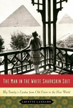 The Man in the White Sharkskin Suit by Lucette Lagnado. The memoir of an Egyptian Jewish family told by a surviving daughter traces the sad denouement of emigres who do not all assimilate well as old and new values clash.
