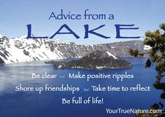 Advice from a Lake: Be Clear; Make positive ripples; Shore up friendships; Take time to reflect; Be full of life