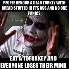 …Not that that'll spare you from Tofurky jokes. | 13 Things That Happen To Vegetarians On Thanksgiving