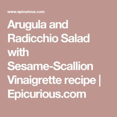 Arugula and Radicchio Salad with Sesame-Scallion Vinaigrette recipe | Epicurious.com
