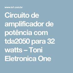 Circuito de amplificador de potência com tda2050 para 32 watts – Toni Eletronica One