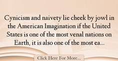 The most popular Terry Eagleton Quotes About Imagination - 37750 : Cynicism and naivety lie cheek by jowl in the American Imagination if the United States is one of the most venal nations on Earth, it is also one of the : Best Imagination Quotes Cheek By Jowl, Imagination Quotes, The Unit