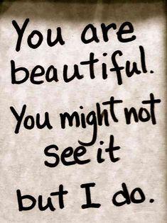 """""""Você é linda. Talvez você não veja mas eu vejo."""""""