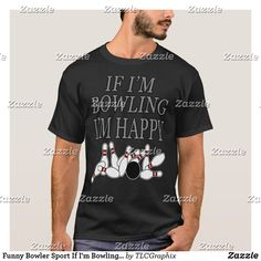 Shop Funny Bowler Sport If I'm Bowling Im Happy T-Shirt created by TLCGraphix. Best Dad Gifts, Cool Gifts, Gifts For Dad, Bowling Pins, Im Happy, Fit Women, Shop Now, Funny, Sports