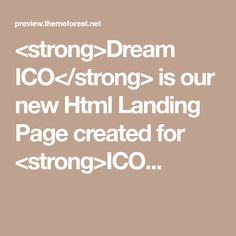 <strong>Dream ICO</strong> is our new Html Landing Page created for <strong>ICO...