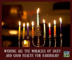 Wishing all the miracles of light and good health for Hanukkah