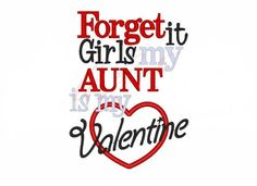 Hey, I found this really awesome Etsy listing at https://www.etsy.com/listing/216337809/forget-it-girls-my-aunt-is-my-valentine