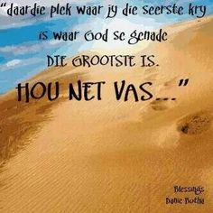 Hou net vas... #seerkry #genade (Lirieke -Danie Botha - Blessings) (Genade onbeskryflik groot) #Afrikaans Witty Quotes Humor, Quotable Quotes, Faith Quotes, Bible Quotes, Religious Birthday Quotes, Religious Quotes, Condolence Messages, Condolences, Sympathy Quotes