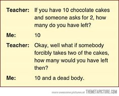 If you have 10 chocolate cakes… Haha