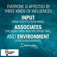 """""""Everyone is affected by three kinds of influences: input(what you feed your mind), associates(the people with who you spend time) and environment(your surroundings)."""" #Startup #Entrepreneur"""