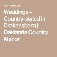 Weddings – Country-styled in Drakensberg | Oaklands Country Manor