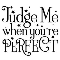Silhouette Design Store: Judge Me When You're Perfect Quote Silhouette Cameo Projects, Silhouette Design, Cute Quotes, Funny Quotes, Cricut Creations, Funny Signs, Wall Quotes, Vinyls, Cricut Design