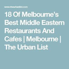 18 Of Melbourne's Best Middle Eastern Restaurants And Cafes | Melbourne | The Urban List