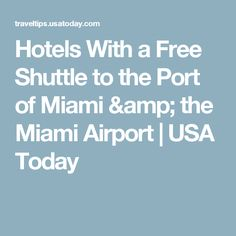 Hotels With a Free Shuttle to the Port of Miami & the Miami Airport   USA Today