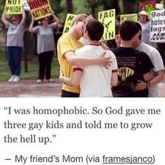 Well I was never homophobic and I'm an atheist and I'm not a mother nor do I have kids, but I'm glad this mother finally accepted gay people! More Christians need to.