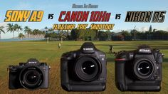 Flagship Epic Shootout Review : Sony A9 vs Canon 1Dxii vs Nikon D5 | Which Camera to Buy