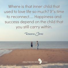 It's time to reconnect... http://healthruwords.com/inspirational-pictures/your-inner-child/  #happiness #heartfulness #success #HealThruWords