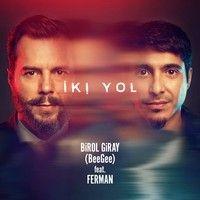 Birol Giray 'BeeGee' Feat. Ferman - İki Yol by MixedByBeeGee on SoundCloud