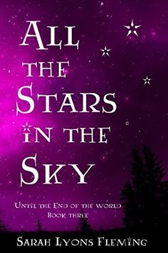 All the Stars in the Sky: Until the End of the World, Book 3, http://www.amazon.com/dp/B00SW4K268/ref=cm_sw_r_pi_awdl_dJb3ub149DQSY