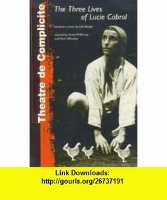 Three Lives Of Lucie Cabrol (Methuen Modern Plays) (9780413696908) John Berger , ISBN-10: 0413696901  , ISBN-13: 978-0413696908 ,  , tutorials , pdf , ebook , torrent , downloads , rapidshare , filesonic , hotfile , megaupload , fileserve