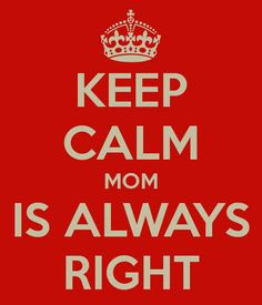 Mom is (almost) always right.