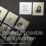 The most powerful possible Yes to women DanielleLaPorte http://www.daniellelaporte.com/yes-to-women/