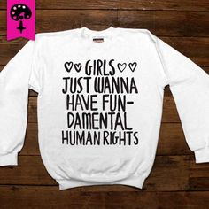 Girls Just Wanna Have Fundamental Human Rights -- Women's Sweatshirt/L – Feminist Apparel