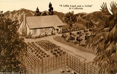 "Artist's concept drawing of a subsistance farm, with the slogan ""A Little Land and a Living"" in California. The card was published as publicity for Little Farms Magazine, headquarted in Los Angeles. West Valley Museum. San Fernando Valley History Digital Library."