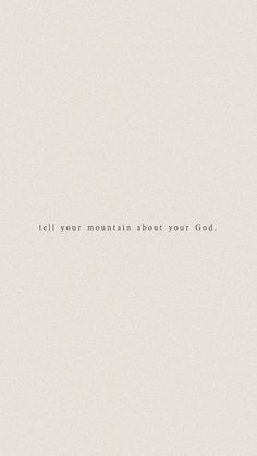 Tell your mountain about your God - Faith quotes l Hope quotes l Christian Quotes l Christian Sayings - Bible Verses Quotes, Jesus Quotes, Faith Quotes, Words Quotes, Wise Words, Me Quotes, Scriptures, Godly Quotes, Faith Bible Verses