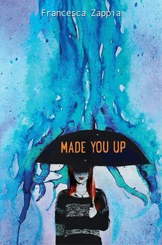 Made You Up, by Francesca Zappia