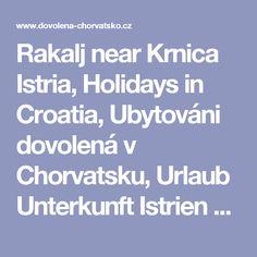 Rakalj near Krnica Istria, Holidays in Croatia, Ubytováni dovolená v Chorvatsku, Urlaub Unterkunft Istrien Kroatien